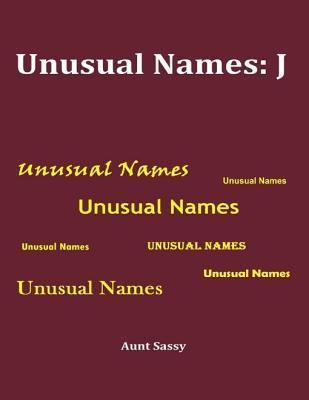 Unusual Names: J  by  Aunt Sassy