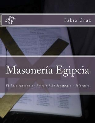 Masoneria Egipcia: El Rite Ancien Et Primitif de Memphis - Misraim  by  Fabio Cruz