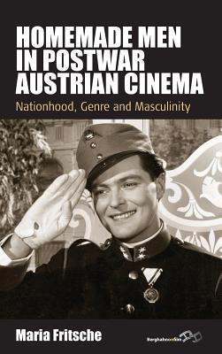 Homemade Men in Postwar Austrian Cinema: Nationhood, Genre and Masculinity  by  Maria Fritsche