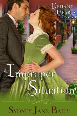 An Improper Situation (the Defiant Hearts Series, Book 1) Sydney Jane Baily