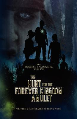 The Hunt for the Forever Kingdom Amulet (The Longest Halloween #2)  by  Frank  Wood