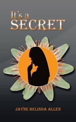Its a Secret  by  Jayne Belinda Allen