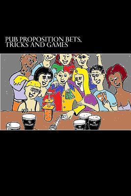 Pub Proposition Bets, Tricks and Games: Pub Proposition Bets, Tricks and Games  by  Christopher S Dingley