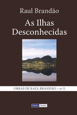 As Ilhas Desconhecidas: Notas E Paisagens  by  Raul Brandão