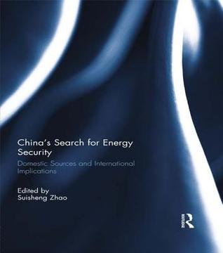 China S Search for Energy Security: Domestic Sources and International Implications Suisheng Zhao
