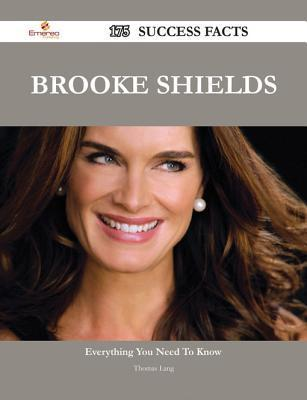 Brooke Shields 175 Success Facts - Everything You Need to Know about Brooke Shields  by  Thomas Lang