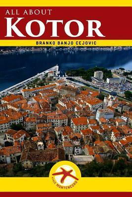 All about Kotor: Kotor City Guide  by  Branko Banjo Cejovic