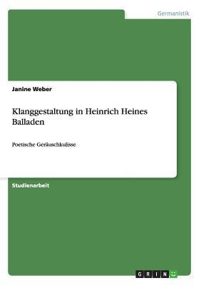 Klanggestaltung in Heinrich Heines Balladen  by  Janine Weber