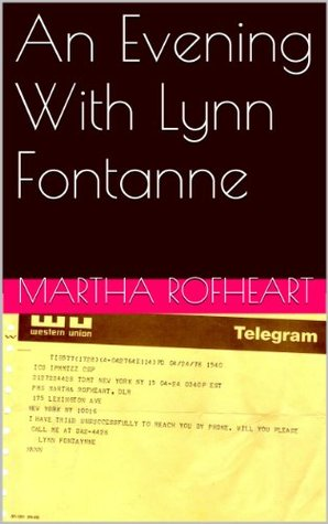 An Evening With Lynn Fontanne  by  Martha Rofheart