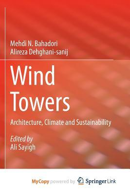 Wind Towers: Architecture, Climate and Sustainability  by  Mehdi N Bahadori