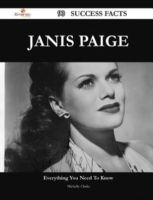 Janis Paige 90 Success Facts - Everything You Need to Know about Janis Paige  by  Michelle Clarke
