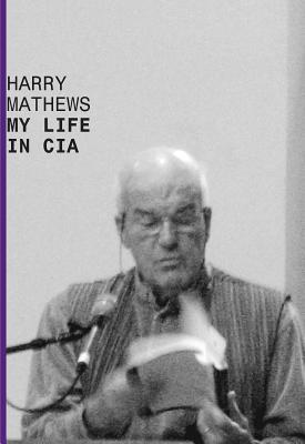 My Life in CIA: A Chronicle of 1973  by  Harry Mathews