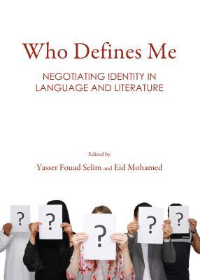 Who Defines Me: Negotiating Identity in Language and Literature Yasser Fouad Selim