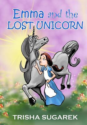 Emma and the Lost Unicorn: Book I in the Fabled Forest Series Trisha Sugarek