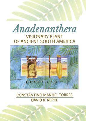Anadenanthera: Visionary Plant of Ancient South America Constantino M. Torres