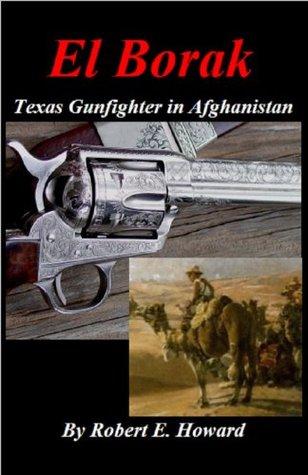 El Borak - Texas Gunfighter in Afghanistan  by  Robert E. Howard