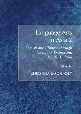 Language Arts in Asia 2: English and Chinese Through Literature, Drama and Popular Culture Christina Decoursey