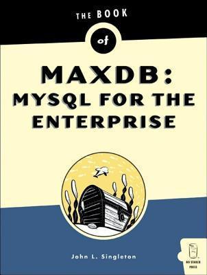 Book of Maxdb: MySQL for the Enterprise John Singleton