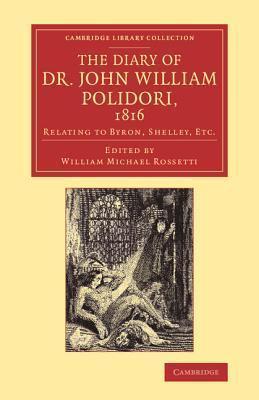 The Diary of Dr John William Polidori, 1816: Relating to Byron, Shelley, Etc.  by  John William Polidori