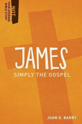 James: Simply the Gospel John D.  Barry