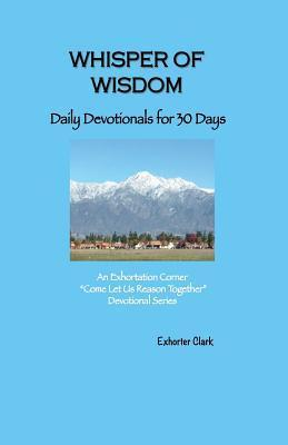 Whisper of Wisdom: Daily Devotionals for 30 Days  by  Exhorter Clark