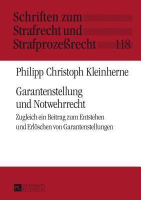 Garantenstellung Und Notwehrrecht: Zugleich Ein Beitrag Zum Entstehen Und Erloeschen Von Garantenstellungen Philipp Christoph Kleinherne