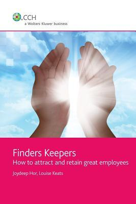 Finders Keepers: How to Attract and Retain Great Employees  by  Joydeep Hor