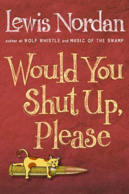 Would You Shut Up, Please  by  Lewis Nordan
