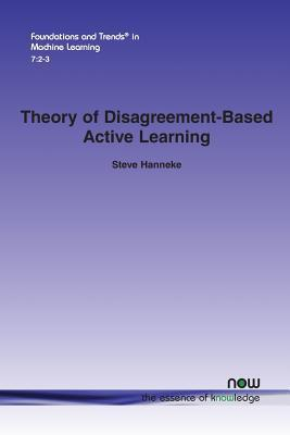 Theory of Disagreement-Based Active Learning Steve Hanneke