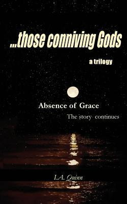 Absence of Grace: ...Those Conniving Gods I a Quinn