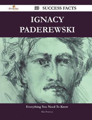 Ignacy Paderewski 30 Success Facts - Everything You Need to Know about Ignacy Paderewski Rita Petersen