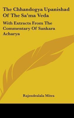 The Chhandogya Upanishad of the Sama Veda: With Extracts from the Commentary of Sankara Acharya  by  Rajendralala Mitra