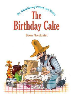 The Birthday Cake: The Adventures of Pettson & Findus Sven Nordqvist