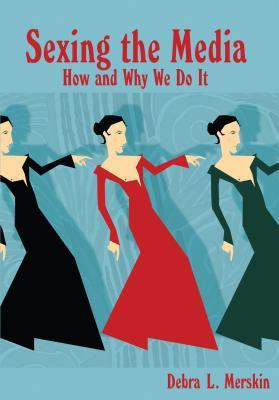 Sexing the Media: How and Why We Do It Debra L. Merskin