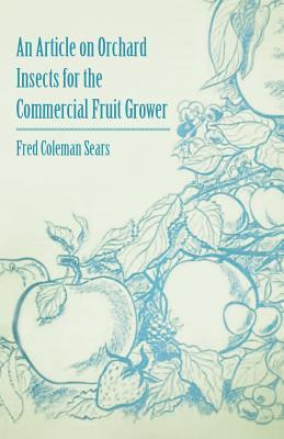 An Article on Orchard Insects for the Commercial Fruit Grower Fred Coleman Sears