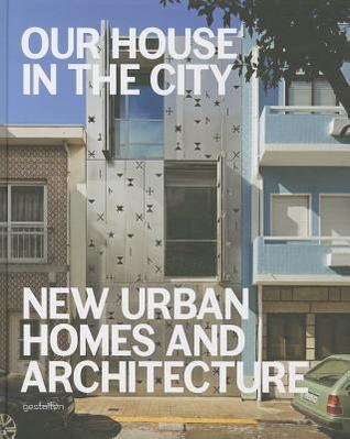 Our House in the City: New Urban Homes and Architecture Robert Klanten