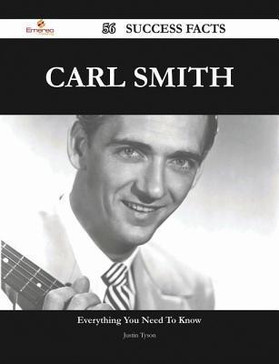Carl Smith 56 Success Facts - Everything You Need to Know about Carl Smith  by  Justin Tyson