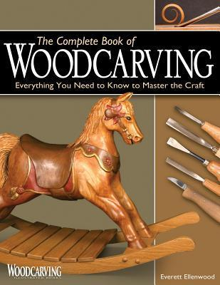 Complete Book of Woodcarving: Everything You Need to Know to Master the Craft  by  Everett Ellenwood