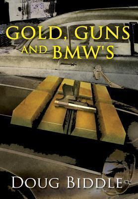 Gold, Guns and BMWs  by  Doug Biddle