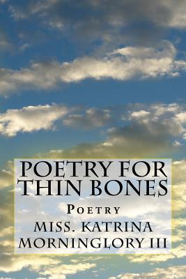 Poetry for Thin Bones  by  Miss Katrina Morninglory III