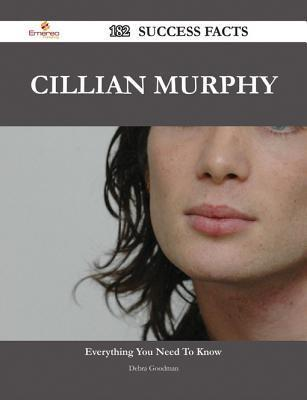 Cillian Murphy 182 Success Facts - Everything You Need to Know about Cillian Murphy  by  Debra Goodman