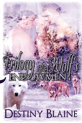 Trilogy of a Wolfs Endowment Destiny Blaine