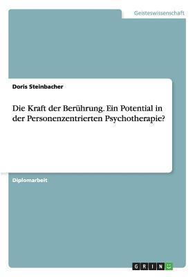 Die Kraft Der Beruhrung. Ein Potential in Der Personenzentrierten Psychotherapie?  by  Doris Steinbacher