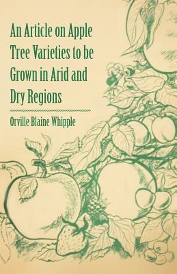 An Article on Apple Tree Varieties to Be Grown in Arid and Dry Regions  by  Orville Blaine Whipple