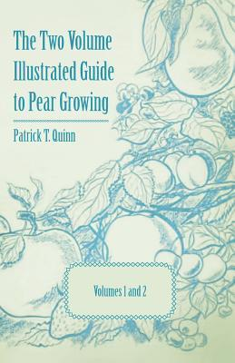 The Two Volume Illustrated Guide to Pear Growing - Volumes 1 and 2  by  Patrick T. Quinn