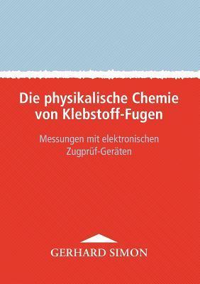 Die physikalische Chemie von Klebstoff-Fugen: Messungen mit elektronischen Zugprüf-Geräten Gerhard Simon
