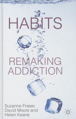 Habits: Remaking Addiction Suzanne Fraser
