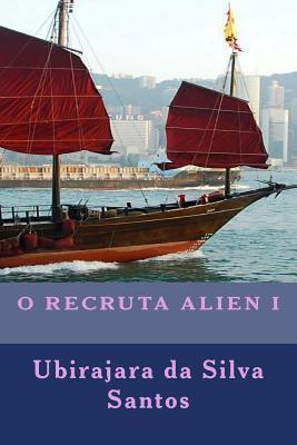 O Recruta Alien I: As Aventuras de Felipe Alien  by  Ubirajara Da Silva Santos