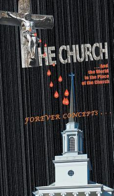 The Church ...and the World in the Place of the Church Contact  by  Forever Concepts