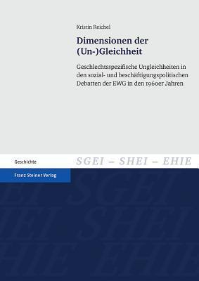 Dimensionen Der (Un-)Gleichheit: Geschlechtsspezifische Ungleichheiten in Den Sozial- Und Beschaftigungspolitischen Debatten Der Ewg in Den 1960er Jahren  by  Kristin Reichel